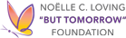 Noelle C. Loving But Tomorrow Foundation